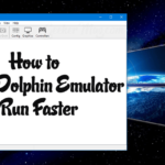 How to Make Dolphin Emulator Run Faster – Possible Suggestions