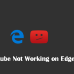 Fix – Youtube Not Working on Edge Browser