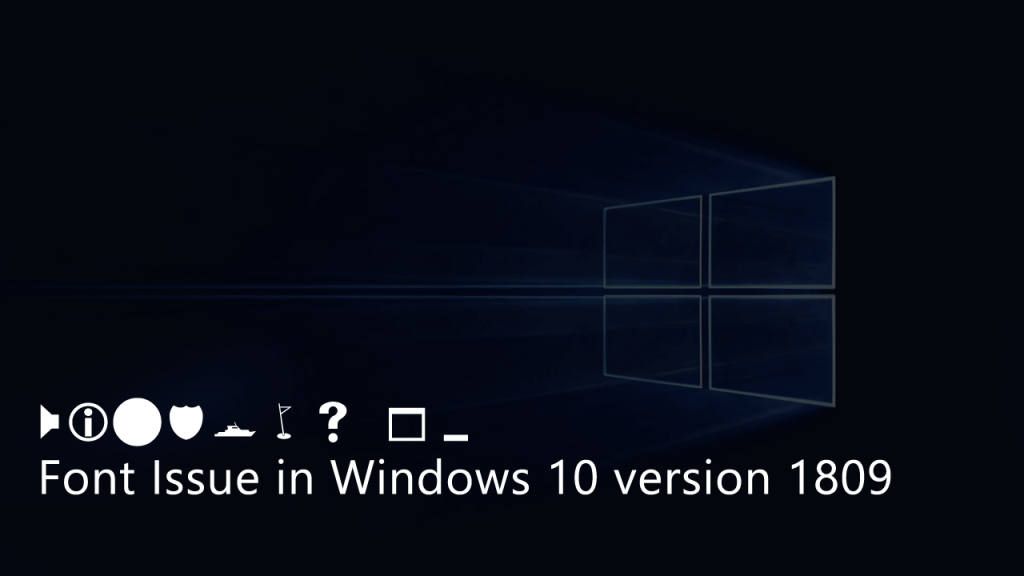 Fix - Windows 10 Version 1809 Font Issues (Suggestions)