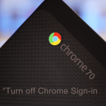 Chrome 70 – How to Turn Off Chrome Sign-in Settings
