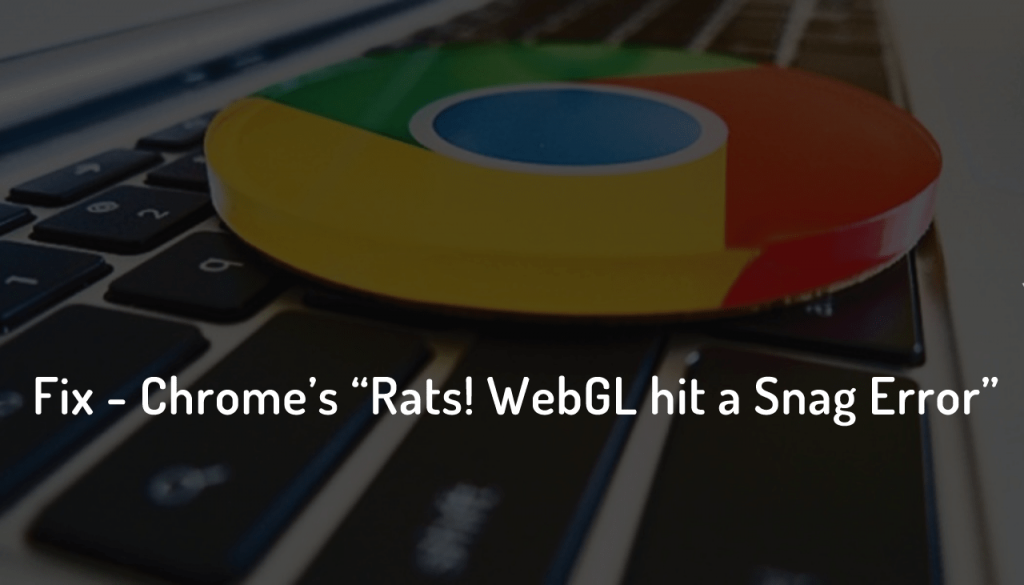 how to fix Rats WebGL hit a snag in Chrome