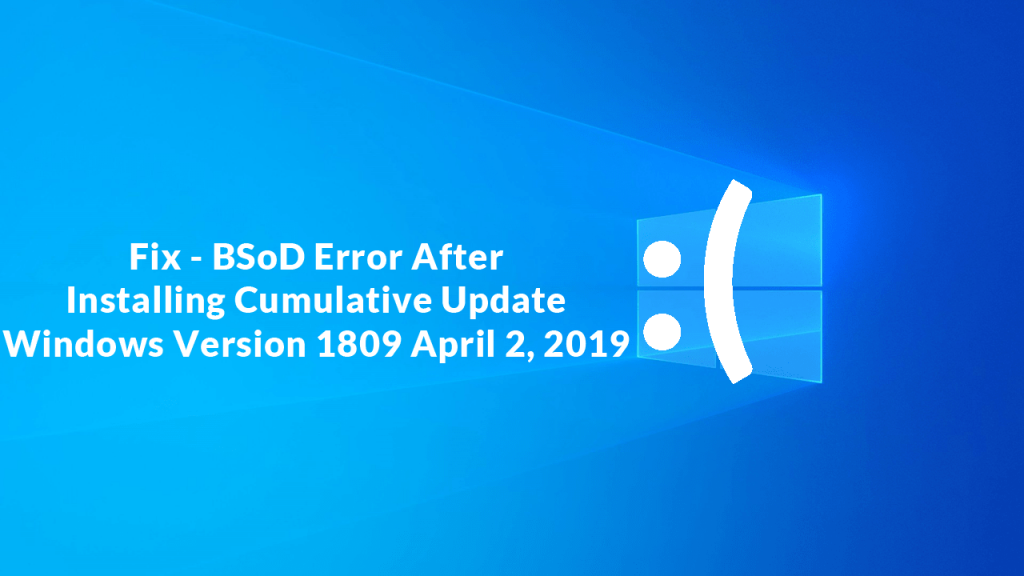 Fix - BSOD After Installing  Cumulative Update for Windows 10 Version 1803
