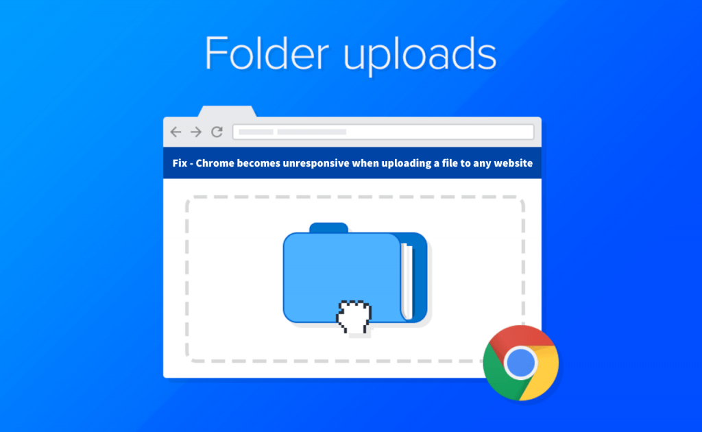 Fix - Chrome becomes unresponsive when uploading a file to any website