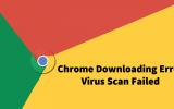 "Fix - Download Error ""Virus Scan Failed"" in Chrome"
