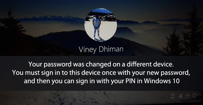 Your password was changed on a different device. You must sign in to this device once with your new password, and then you can sign in with your PIN in Windows 10